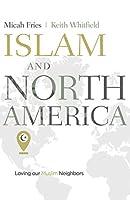Islam and North America: Loving our Muslim Neighbors