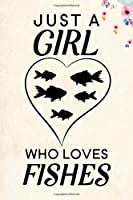 "Just A Girl Who Loves Fishes: Blank Lined Journal Notebook, 6"" x 9"", Fish journal, Fish notebook, Ruled, Writing Book, Notebook for Fish lovers, Fish Gifts"