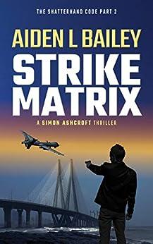 Strike Matrix: The Shatterhand Code Part 2 (Simon Ashcroft) by [Bailey, Aiden L]