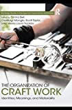 The Organization of Craft Work: Identities, Meanings, and Materiality