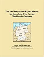The 2007 Import and Export Market for Household-Type Sewing Machines in Germany