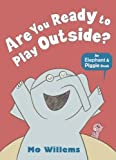 Are You Ready to Play Outside? (Elephant and Piggie)
