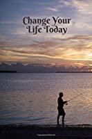 Change Your Life Today: Subtitle: Motivational Notebook, Journal, Diary (110 Pages, Lines, 6 x 9)