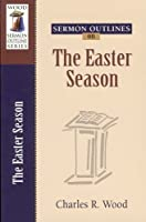 Sermon Outlines on Easter Season (Wood Sermon Outline Series)