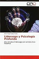 Liderazgo y Psicología Profunda: Una mirada al liderazgo con sentido ético-filosófico