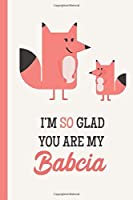 I'm So Glad You Are My Babcia: Fox Lightly Lined 120 Pages Perfect for Notes Journaling Mother's Day and Christmas Gifts [並行輸入品]