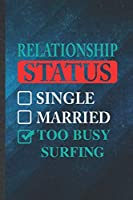 Relationship Status Single Married Too Busy Surfing: Funny Blank Lined Beach Surfing Notebook/ Journal, Graduation Appreciation Gratitude Thank You Souvenir Gag Gift, Superb Graphic 110 Pages