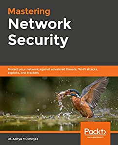 Mastering Network Security: Protect your network against advanced threats, Wi-Fi attacks, exploits, and trackers (English Edition)