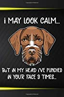 I May Look Calm But In My Head I've Punched In Your Face 3 Times Notebook Journal: 110 Blank Lined Papers - 6x9 Personalized Customized German Wirehaired Pointer Notebook Journal Gift For German Wirehaired Pointer Puppy Owners and Lovers