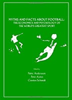 Myths and Facts About Football: The Economics and Psychology of the World's Greatest Sport