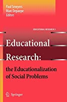Educational Research: the Educationalization of Social Problems: the Educationalization of Social Problems