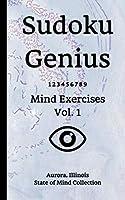 Sudoku Genius Mind Exercises Volume 1: Aurora, Illinois State of Mind Collection