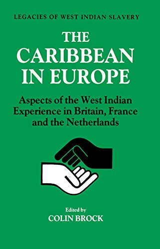 The Caribbean in Europe: Aspects of the West Indies Experience in Britain, France and the Netherland (English Edition)