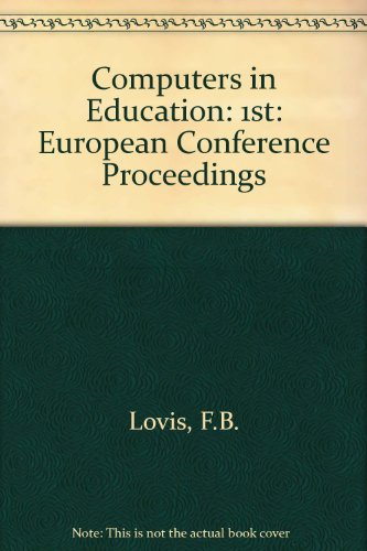 Computers in Education: Proceedings of the Ifip Tc 3 1st European Conference on Computers in Education-Ecce 88 Lausanne, Switzerland, 24-29 July 198