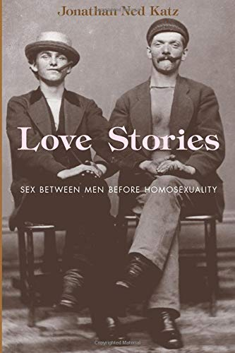 Download Love Stories: Sex Between Men Before Homosexuality 0226426165
