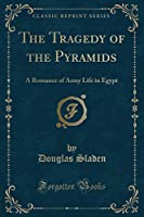The Tragedy of the Pyramids: A Romance of Army Life in Egypt (Classic Reprint)