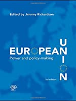 European Union: Power and Policy-Making (Routledge Research in European Public Policy)