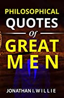 PHILOSOPHICAL QUOTES OF GREAT MEN