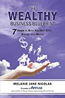 The WEALTHY Blueprint: 7 Steps to Save YourSelf Time, Energy, and Money