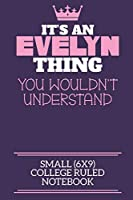 It's An Evelyn Thing You Wouldn't Understand Small (6x9) College Ruled Notebook: A cute notebook or notepad to write in for any book lovers, doodle writers and budding authors!