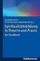 Spiritualitatsbildung in Theorie Und Praxis: Ein Handbuch