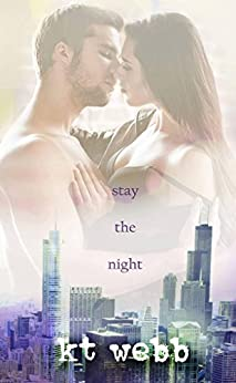 Stay the Night: A Chicago Love Story Novella by [Webb, KT]