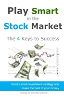 Play Smart in the Stock Market: The 4 Keys to Success