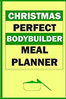 Christmas Perfect Bodybuilder Meal Planner: Track And Plan Your Meals Weekly (Christmas Food Planner | Journal | Log | Calendar): 2019 Christmas monthly meal planner Notebook Calendar, Weekly Meal Planner Pad Journal, Meal Prep And Planning Grocery List