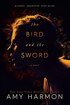 The Bird and the Sword (The Bird and the Sword Chronicles Book 1) by [Harmon, Amy]