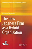 The new Japanese Firm as a Hybrid Organization (Evolutionary Economics and Social Complexity Science)