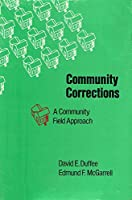 Community Corrections: A Community Field Approach