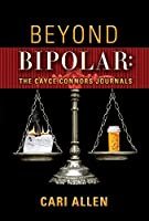 Beyond Bipolar: The Cayce Connors Journals
