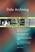 Data Archiving A Complete Guide - 2020 Edition