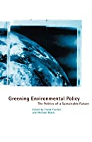 Greening Environmental Policy: The Politics of a Sustainable Future