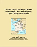 The 2007 Import and Export Market for Packaged Green Tea Weighing Up to 3 Kilograms in France
