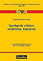 Sportspiele erleben, vermitteln, trainieren: 2. Sportspiel-Symposium der dvs vom 4.-6.10.2000 in Giessen