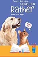 Would you rather book for kids: Would you rather game book: A Fun Family Activity Book for Boys and Girls Ages 6, 7, 8, 9, 10, 11, and 12 Years Old | Best game for family time