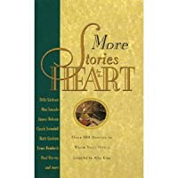 More Stories for the Heart: Over 100 Stories to Warm Your Heart - Including Stories By Billy Graham, Max Lucado, James Dobson, Chuck Swindoll, Ruth Graham, Erma Bombeck, Paul Harvey and More