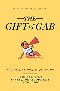 The Gift of Gab: 65 Fun Games and Activities to Help Encourage Speech Development in Your Child by [Davids, Francine]