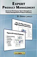Expert Product Management: Advanced Techniques, Tips and Strategies for Product Management & Product Marketing