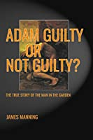 Adam Guilty, or Not Guilty: The True Story of The Man In The Garden