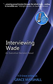 Interviewing Wade: An Executive Decision Novel by [Marshall, Grace]