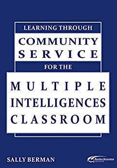 Learning Through Community Service for the Multiple Intelligences Classroom by [Berman, Sally]