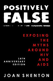 Positively False: Exposing the Myths around HIV and AIDS - 16th Anniversary Edition by [Shenton, Joan]
