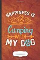 Happiness Is Camping with My Dog: Camping Blank Journal Write Record. Practical Dad Mom Anniversary Gift, Fashionable Funny Creative Writing Logbook, Vintage Retro A5 6X9 110 Page