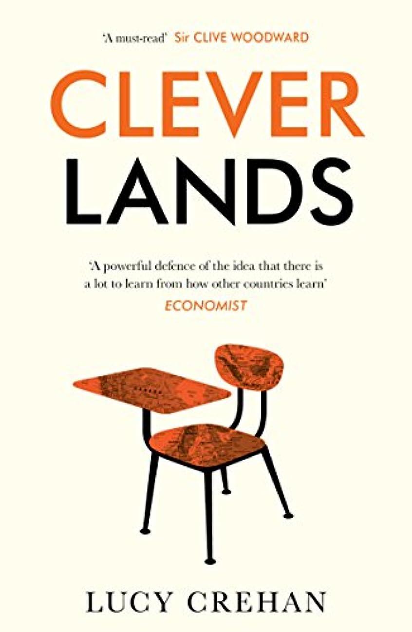 将来の抑制するとらえどころのないCleverlands: The secrets behind the success of the world's education superpowers (English Edition)