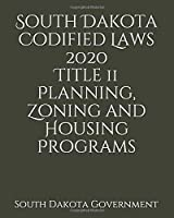 South Dakota Codified Laws 2020 Title 11 Planning, Zoning and Housing Programs