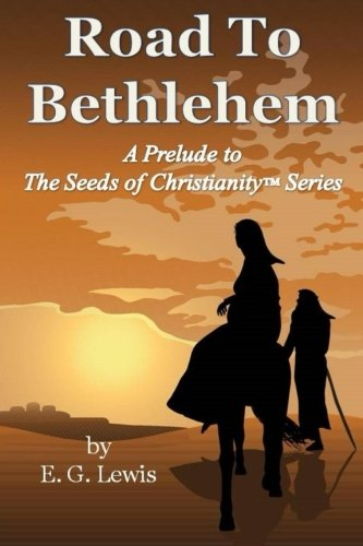 Download Road to Bethlehem: A Prelude to the Seeds of Christianity Series 0982594976