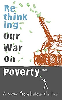 [Clough, Dwight]のRethinking Our War on Poverty: A View from Below the Line (English Edition)