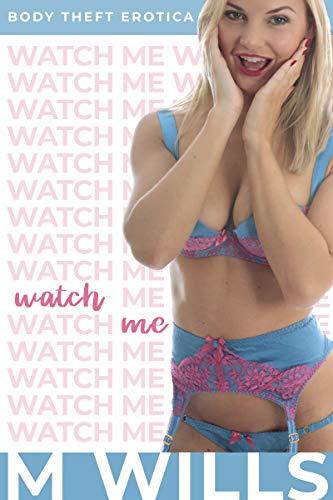 Watch Me: (MtF Body Swap) (English Edition)